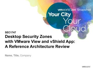SEC1747 Desktop  Security Zones  with  VMware View and  vShield  App:  A  Reference Architecture Review