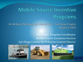 Mobile Source Incentive Programs Air & Waste Management Association – San Diego Chapter August 2, 2012