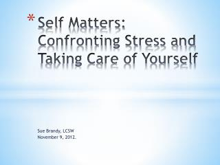Self Matters: Confronting Stress and Taking Care of Yourself