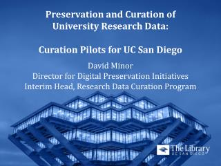 Preservation and Curation of  University  Research  Data: Curation Pilots for UC San Diego