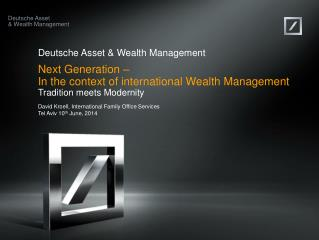 Deutsche Asset & Wealth Management Next Generation �  In the context of international Wealth Management Tradition meets