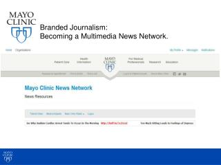 Branded Journalism:  Becoming a  Multimedia  News Network.