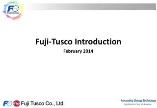 Fuji- Tusco  Introduction February 2014