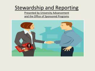 Stewardship and  Reporting Presented by University Advancement  and the Office of Sponsored Programs