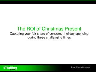 The ROI of Christmas Present Capturing your fair share of consumer holiday spending during these challenging times