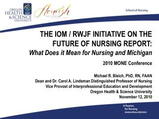 THE IOM / RWJF INITIATIVE ON THE  FUTURE OF NURSING REPORT:  What Does it Mean for Nursing and Michigan 2010 MONE Confe
