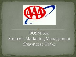 BUSM 600 Strategic Marketing Management Shawneese  Drake