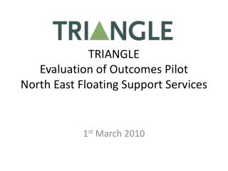 TRIANGLE  Evaluation of Outcomes Pilot North East Floating Support Services