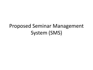 Proposed Seminar Management System (SMS)