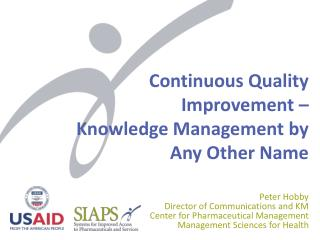 Continuous Quality Improvement �  Knowledge Management by Any Other Name