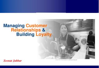 Managing  Customer           Relationships  & 	   Building  Loyalty