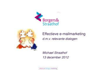 Effectieve e-mailmarketing d.m.v .  relevante dialogen Michael  Straathof 13  december  2012