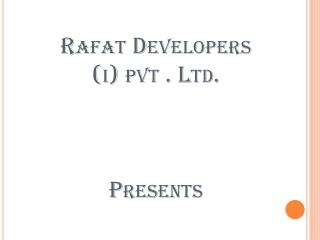 Rafat  Developers  ( i )  pvt  . Ltd.  Presents