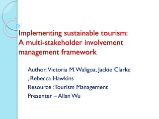 Implementing sustainable tourism:  A  multi-stakeholder involvement management framework