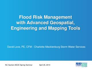 Flood Risk Management  with Advanced Geospatial,  Engineering and  Mapping Tools