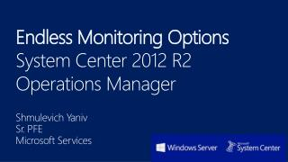 Endless Monitoring Options  System Center 2012 R2 Operations  Manager
