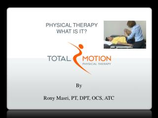 PHYSICAL THERAPY What is it?