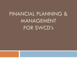 FINANCIAL PLANNING &  MANAGEMENT FOR SWCD' s