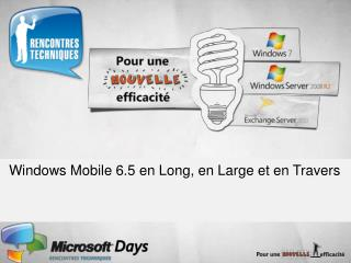 Windows Mobile 6.5 en Long, en Large et en Travers