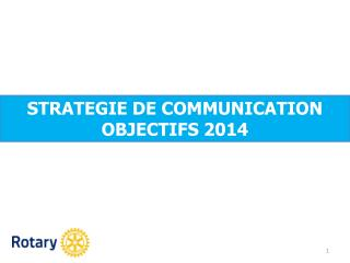 STRATEGIE DE COMMUNICATION OBJECTIFS 2014