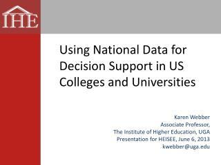 Karen Webber Associate Professor, The Institute of Higher Education, UGA Presentation for HEISEE, June 6, 2013 kwebber@