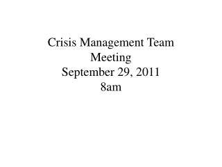 Crisis Management Team Meeting September 29, 2011 8am
