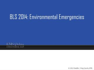 BLS 2014:  Environmental  Emergencies