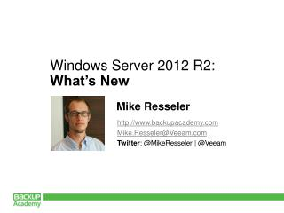 http://www.backupacademy.com Mike.Resseler@Veeam.com Twitter :  @MikeResseler | @Veeam