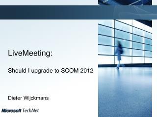 LiveMeeting:  Should I upgrade to SCOM 2012