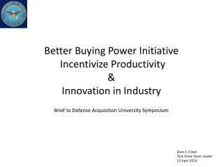 Better Buying Power Initiative  Incentivize Productivity  &  Innovation in Industry