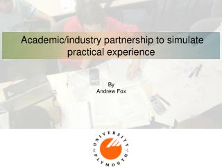 Academic/industry partnership to simulate practical experience