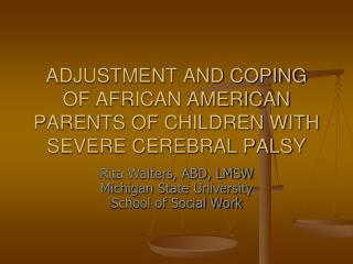 ADJUSTMENT AND COPING OF AFRICAN AMERICAN PARENTS OF CHILDREN WITH SEVERE CEREBRAL PALSY