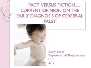 FACT  VERSUS FICTION..... CURRENT OPINION  ON THE EARLY DIAGNOSIS OF CEREBRAL PALSY