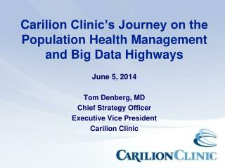 Carilion  Clinic's Journey on the Population  Health Management and  Big Data Highways