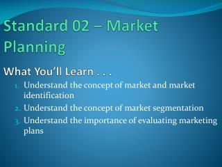 Standard 02 – Market Planning What You'll Learn . . .