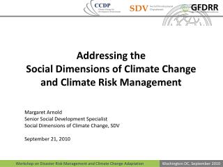 Addressing the Social  Dimensions  of  Climate Change  and  Climate Risk  Management Margaret  Arnold Senior  Social  D