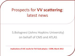 Prospects for  VV scattering : latest news