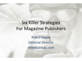 Six Killer Strategies  For Magazine Publishers