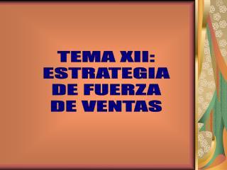 TEMA XII: ESTRATEGIA DE FUERZA DE VENTAS