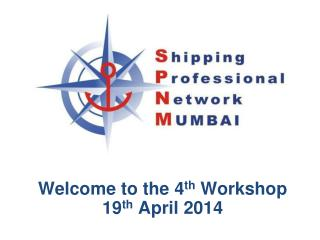Welcome to the 4 th  Workshop 19 th  April  2014