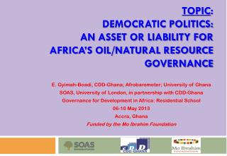 Topic :  Democratic politics:  an asset or liability for  Africa's oil/natural resource governance