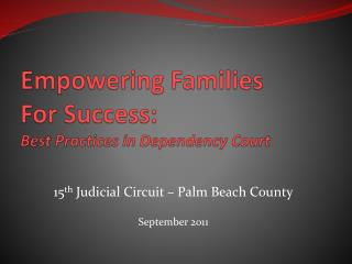 Empowering Families For Success:                   Best Practices in Dependency Court