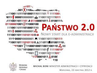 MICHAŁ BONI  MINISTER ADMINISTRACJI I CYFRYZACJI Warszawa, 23 kwietnia 2012 r.