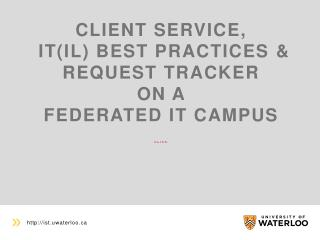 Client  Service , IT(IL) Best Practices  & Request Tracker  on  a  Federated  IT campus click