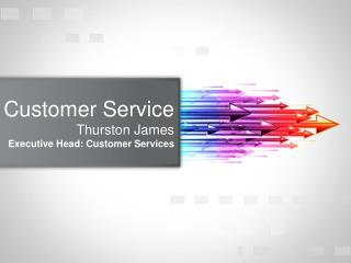 Customer Service Thurston James Executive Head: Customer Services