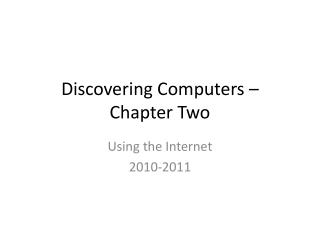 Discovering Computers –  Chapter Two