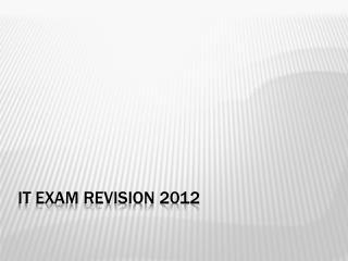IT Exam revision 2012