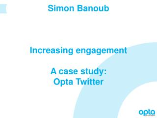 Simon Banoub Increasing engagement A case study: Opta Twitter