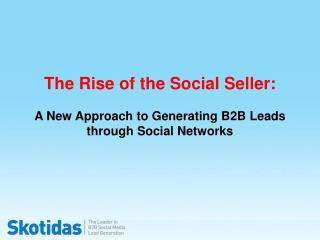 The Rise of the Social Seller:  A  New Approach to Generating B2B Leads through Social Networks