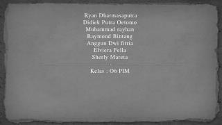 Ryan  D h armasaputra Didiek  Putra  O etomo Muhammad  rayhan Raymond  Bintang Anggun Dwi fitria Elviera F ella Sherly